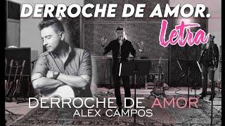 DERROCHE DE AMOR LETRA ALEX CAMPOS  HD
