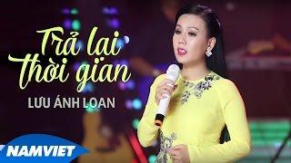 Trả Lại Thời Gian - Lưu Ánh Loan (MV OFFICIAL)