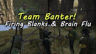 DayZ Standalone Day 18 Team Banter! Firing Blanks & Brain Flu
