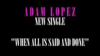 Adam Lopez: When All Is Said And Done (ABBA cover) promo