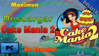 Descargar Cake Mania 2 para PC en Español. Maximun