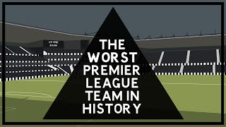 A Brief History Of: The Worst Premier League team in history