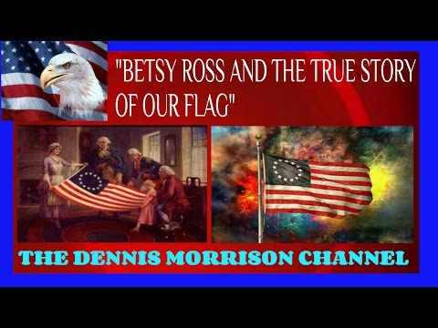 BETSY ROSS AND THE STORY OF OUR AMERICAN FLAG