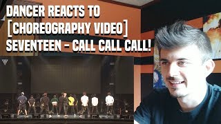 DANCER REACTS TO [Choreography Video]SEVENTEEN - CALL CALL CALL!