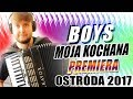 Download Boys - Moja Kochana - NOWOŚĆ PREMIERA OSTRÓDA 2017