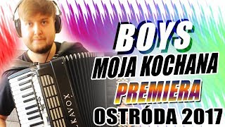 Boys - Moja Kochana - NOWOŚĆ PREMIERA OSTRÓDA 2017