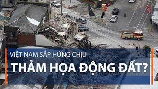 Việt Nam sắp hứng chịu thảm họa động đất? | VTC1
