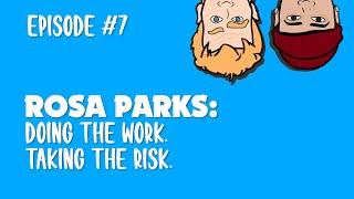 FULL Episode 7 - Rosa Parks.  Doing the Work.  Taking The Risk