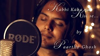 Kabhi Kaha na Kisi se || Paartho Ghosh || Kashish
