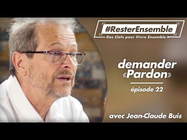 #ResterEnsemble // 22 - Demander pardon