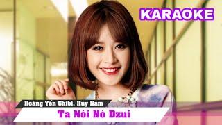 Ta Nói Nó Vui - Huy Nam - Hoàng Yến Chibi - KARAOKE