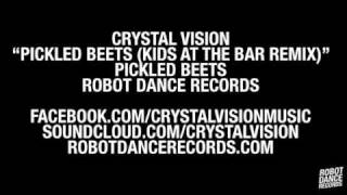 Crystal Vision - Pickled Beets (Kids At The Bar Remix) [Robot Dance Records]