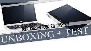 Unboxing + Test ACER Chromebook R11 CB5-132T