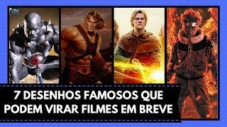 7 DESENHOS FAMOSOS QUE PODEM VIRAR FILMES EM BREVE