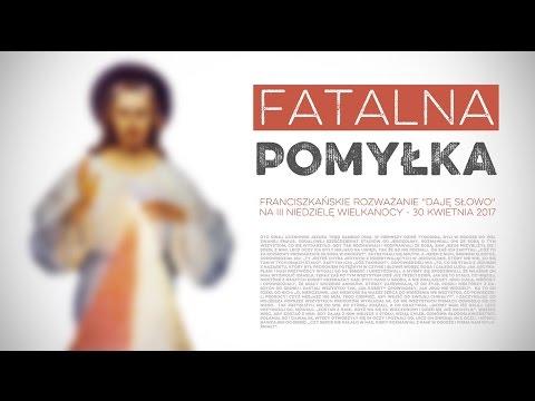 Fatalna pomyłka - Daję Słowo (30 IV 2017) - III niedziela Wielkanocy