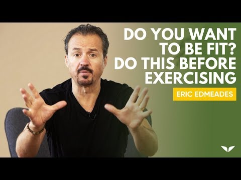 Before You Exercise, Watch This! | Eric Edmeades