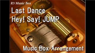 Last Dance/Hey! Say! JUMP [Music Box]