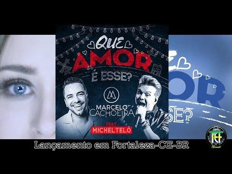 MARCELO CACHOEIRA Feat MICHEL TELÓ - QUE AMOR É ESSE
