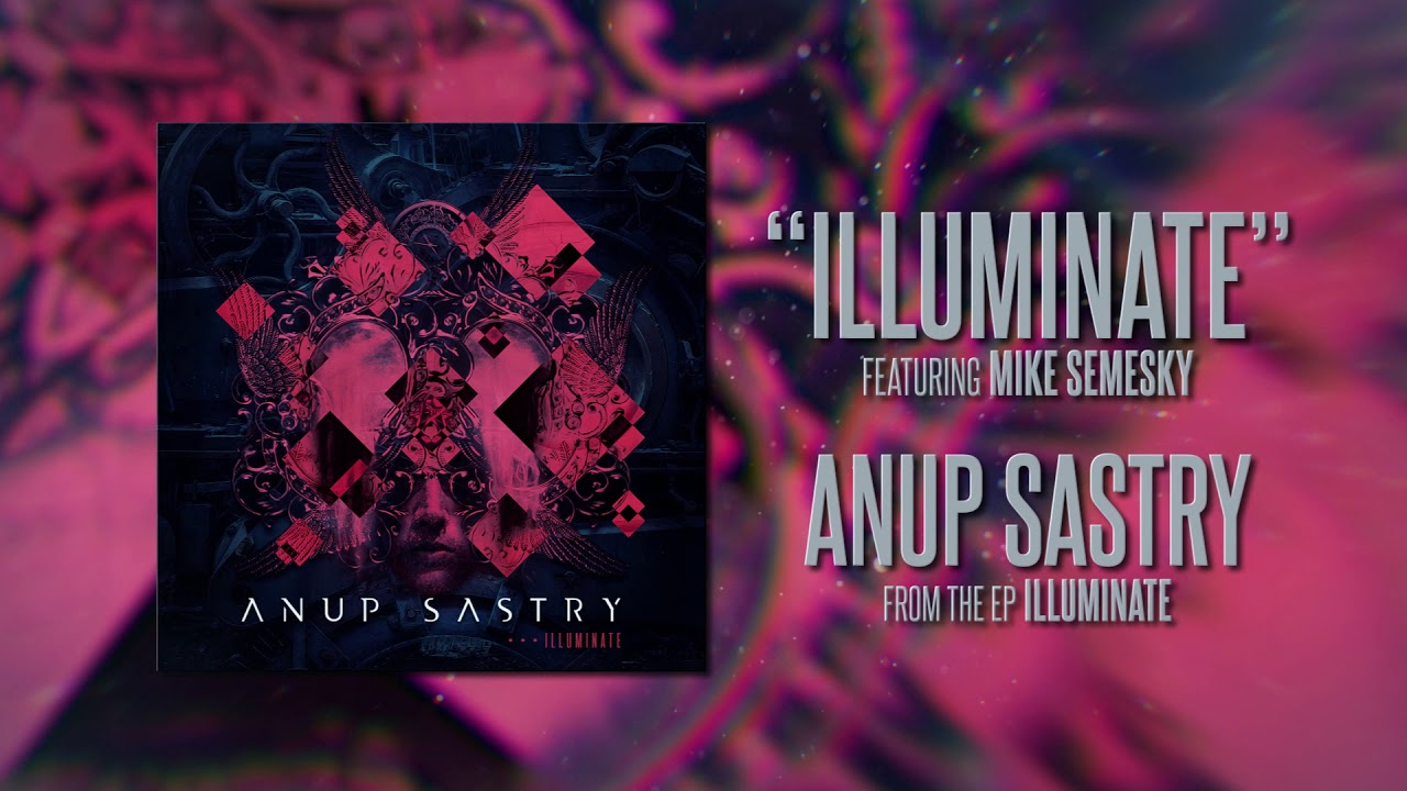 Download Anup Sastry - Illuminate - Full EP