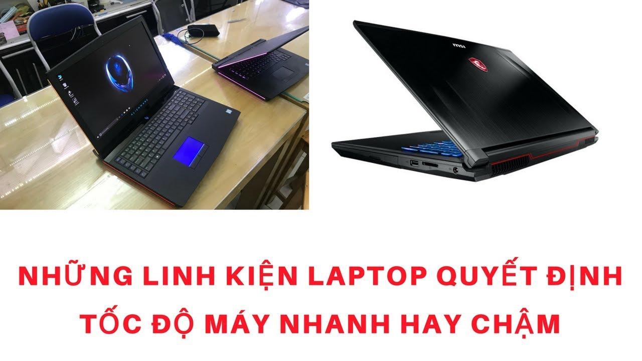 Những Bộ Phần Nào Laptop Quyết Định Tốc Độ Nhanh Hay Chậm Của Máy