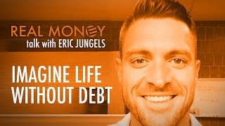 Life without debt! Imagine what you could do with more money.