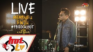 (LIVE)MEMBURU RINDU - KHAI BAHAR X NEON : FB ROCK HOT