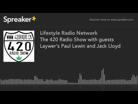 The 420 Radio Show with guests Laywer's Paul Lewin and Jack Lloyd