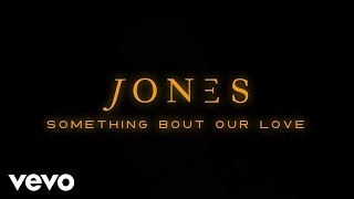 JONES - Something Bout Our Love