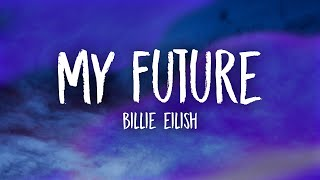 Billie Eilish - my future (Lyrics)