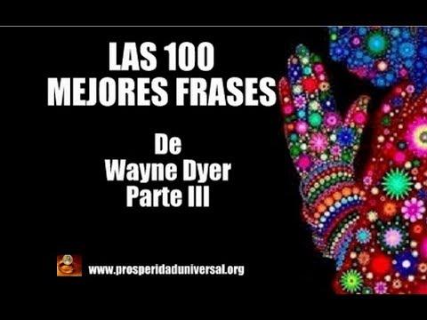 Las 100 Mejores Frases De Wayne Dyer Poderoso Parte Iii Prosperidad Universal