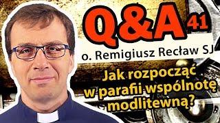 Jak rozpocząć w parafii wspólnotę modlitewną? [Q&A#41] - o. Remigiusz Recław SJ