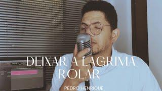 Deixar a lágrima rolar - Pedro Henrique [COVER]
