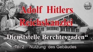 ADOLF HITLERS REICHSKANZLEI IN BERCHTESGADEN - Nutzung des Gebäudes - TEIL 2 - Dokumentation
