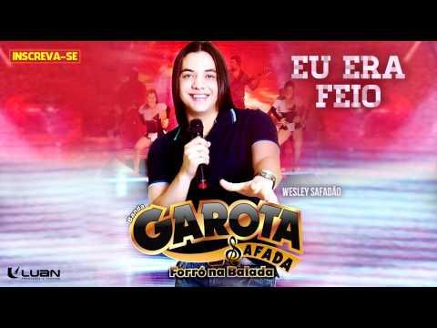 Wesley Safadão & Garota Safada - Eu Era Feio [CD Forró Na Balada]