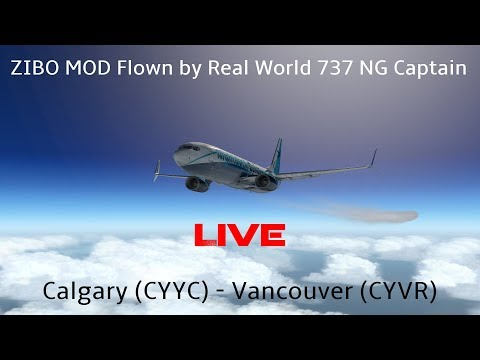 X-Plane 11 | Real Airline Captain LIVE (ZIBO MOD 737) - 3.34 RC 3.0 FINAL | Calgary - Vancouver