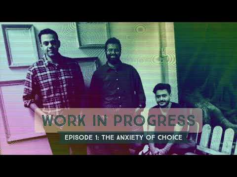 Work In Progress Episode 1 - The Anxiety of Choice (#hiWIPCast)