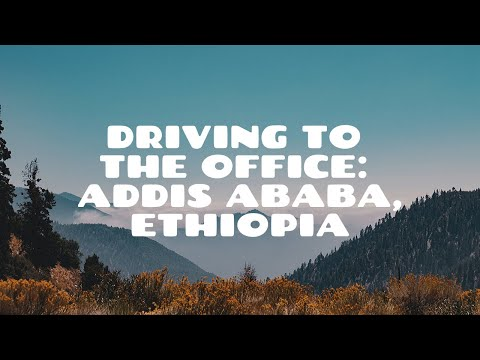 Hilton Hotel to Office by Road, Addis Ababa, Ethiopia