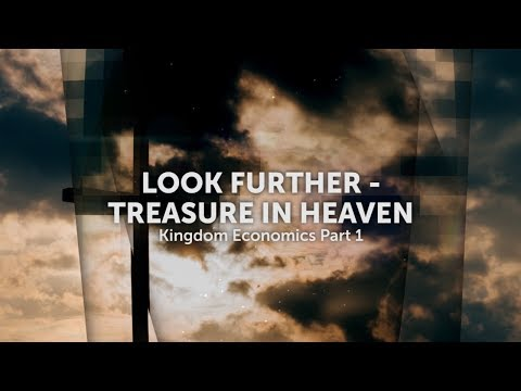 Sermon Recap: Kingdom Economics - Part 1 - Look Further - Treasure In Heaven