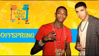 BRILLIANT IDIOTS: SOULJA BOY BIRTHED DRAKE