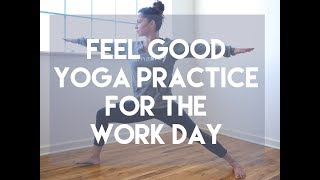 17 Minute Feel Good Yoga For the Work Day - Standing Sequence