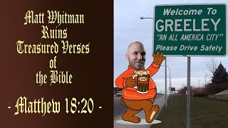 Matt Whitman Ruins Treasured Verses of the Bible (Matthew 18:20) | No. 2