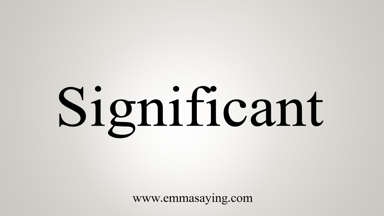 How To Say Significant