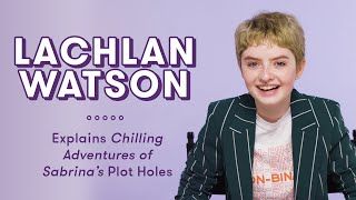 Lachlan Watson Explains Chilling Adventures of Sabrina Plot Holes   Plot Holes