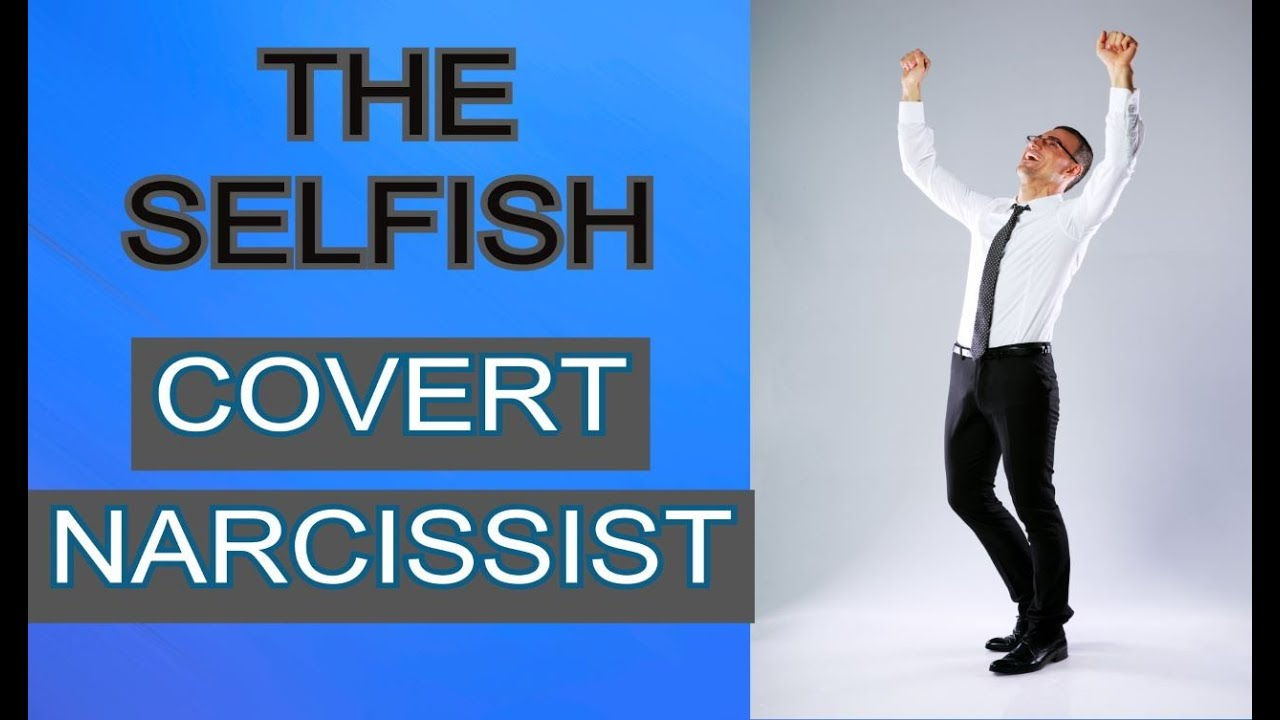 The Selfish Covert Narcissist and Everyone Else