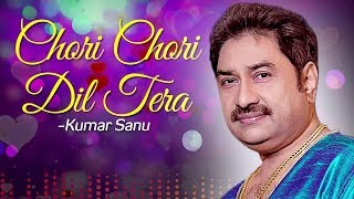 Chori Chori Dil Tera (HD) - Kumar Sanu Songs - Romantic Songs - 90's Love Song