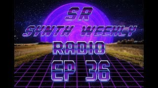 S.R. Synth Weekly Episode 36