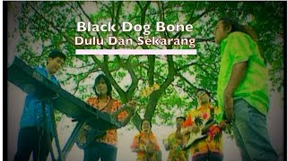 Black Dog Bone  - Dulu Dan Sekarang (Official Video - HD)