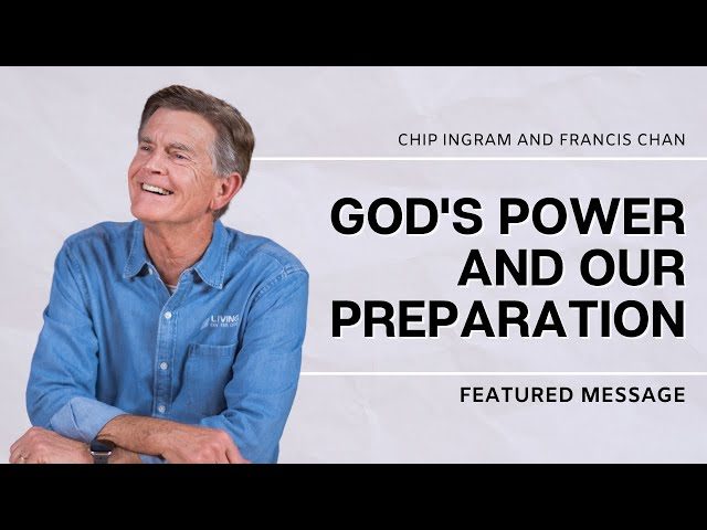 God's Power and Our Preparation with Chip Ingram and Francis Chan