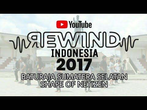 YOUTUBE REWIND INDONESIA 2017 || BATURAJA : SHAPE OF NETIZEN