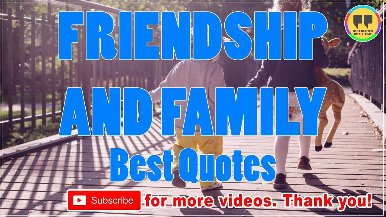 Quotes About Friendship And Family Top 9 Friendship And Family Quotes  Best Friendship Quotes  Youtube